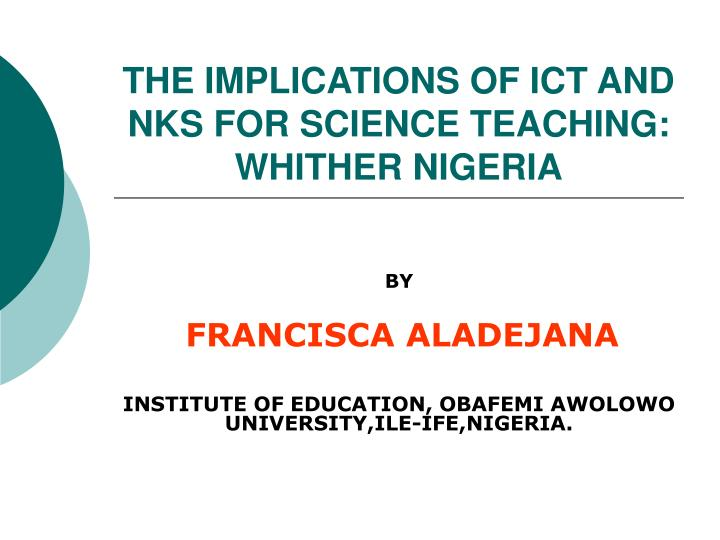The implications of ict and nks for science teaching whither nigeria