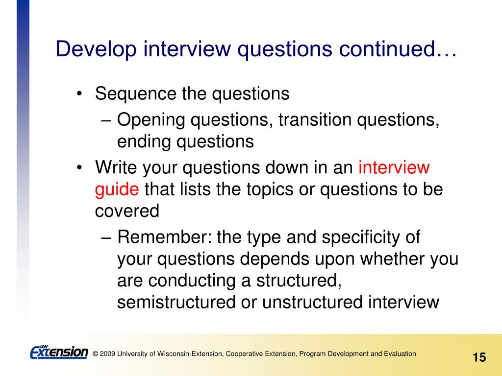 Develop interview questions continued…