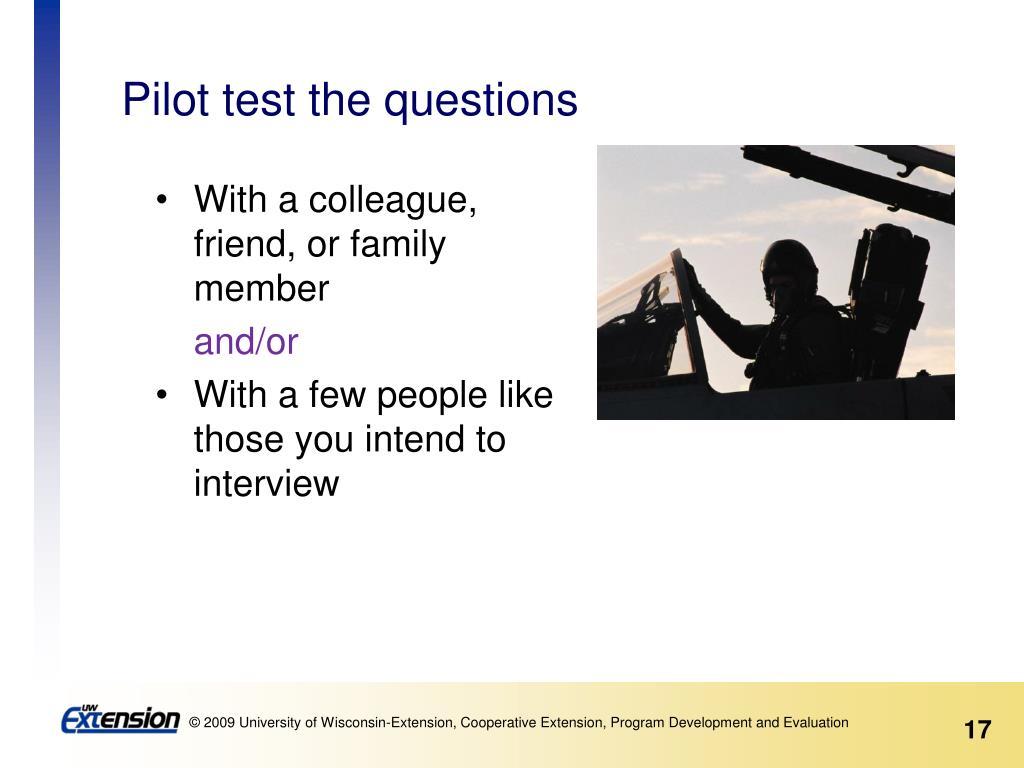 Pilot test the questions