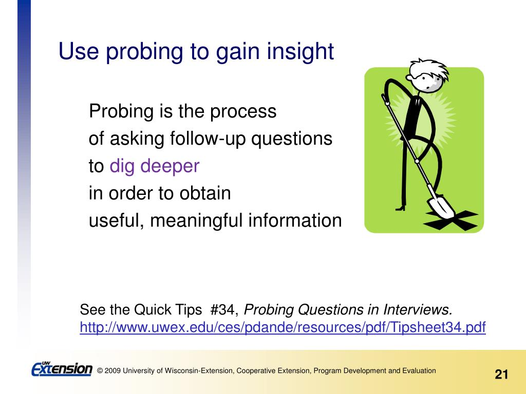 Use probing to gain insight
