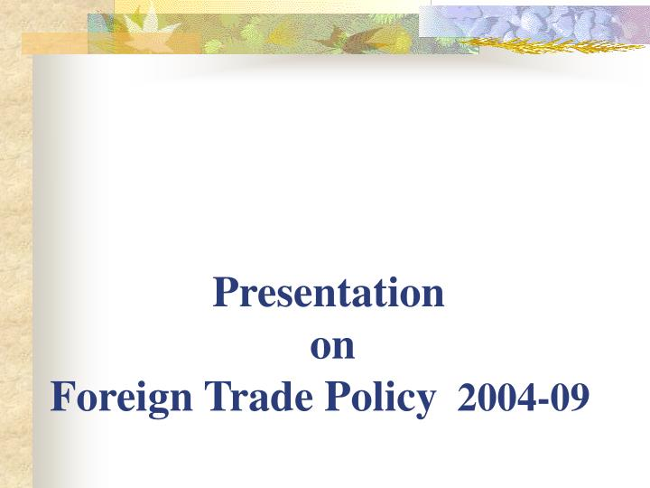 Presentation on foreign trade policy 2004 09