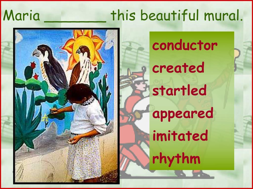 Maria _______ this beautiful mural.