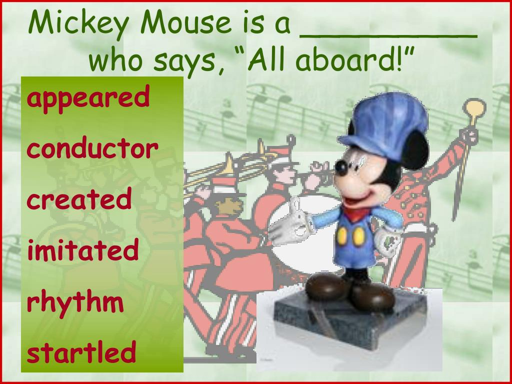 """Mickey Mouse is a _________ who says, """"All aboard!"""""""