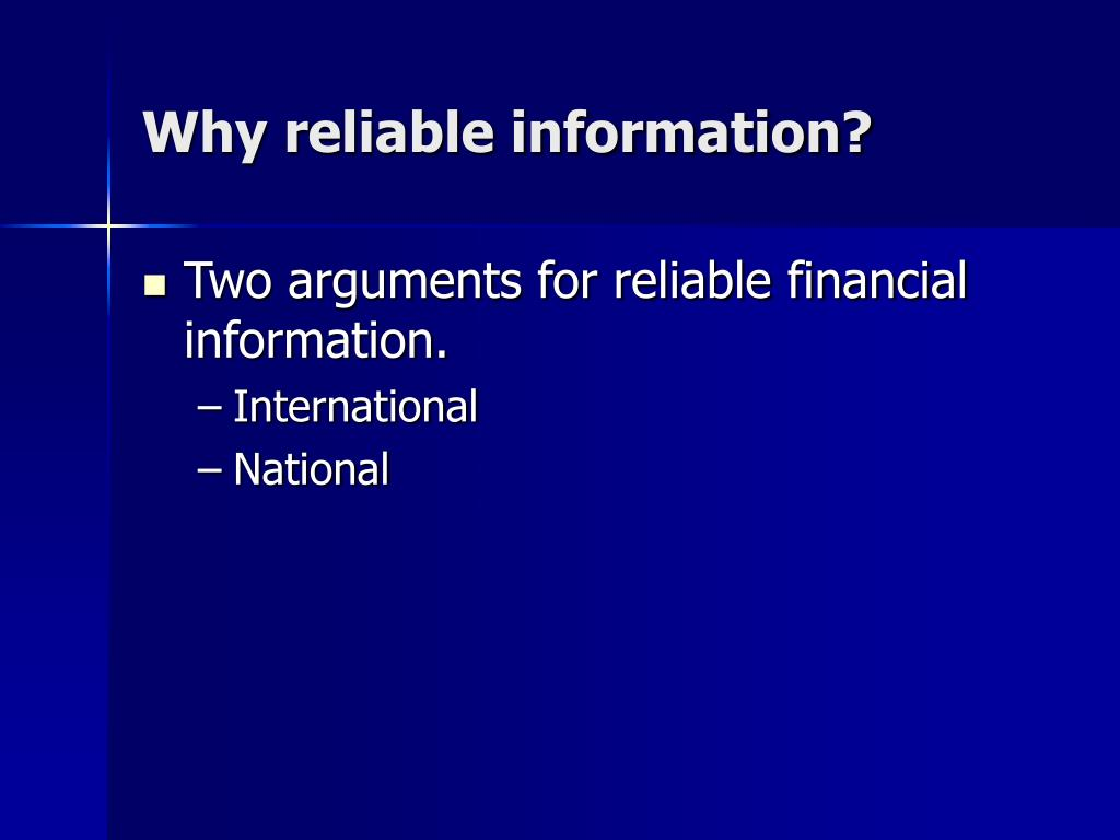 Why reliable information?
