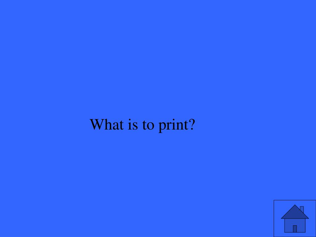 What is to print?