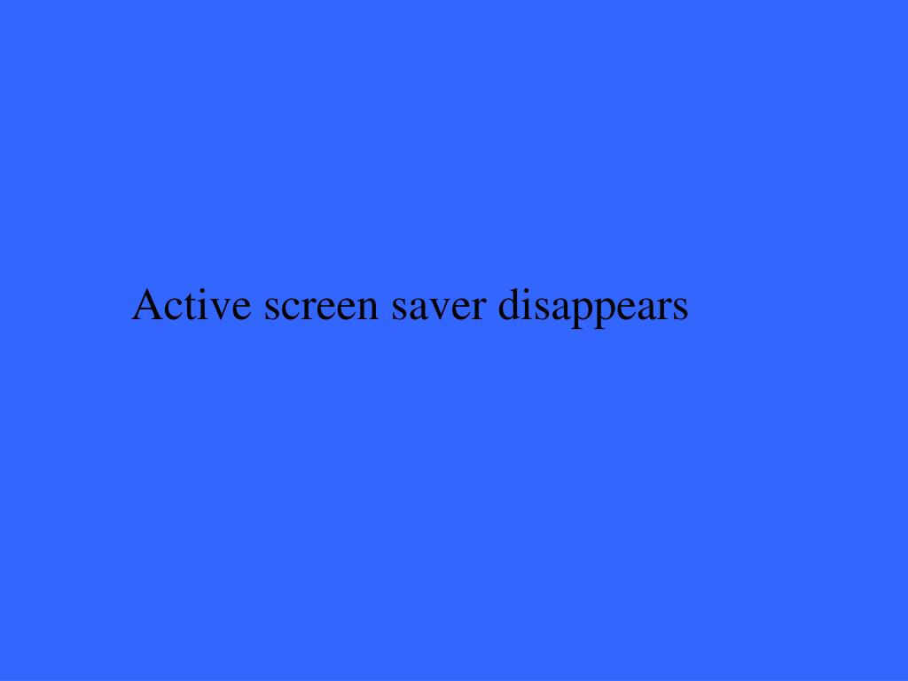Active screen saver disappears