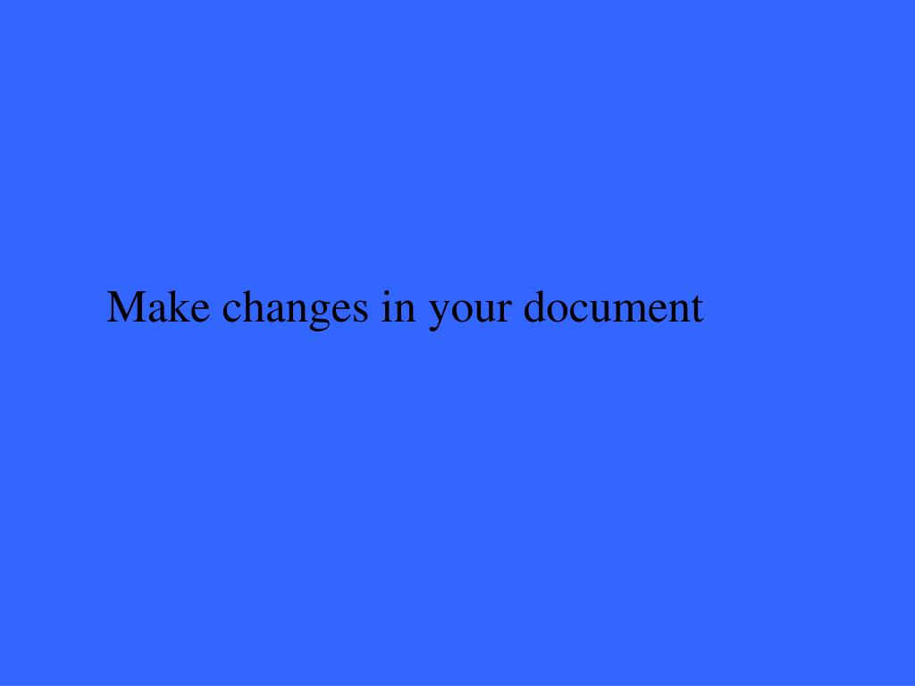 Make changes in your document