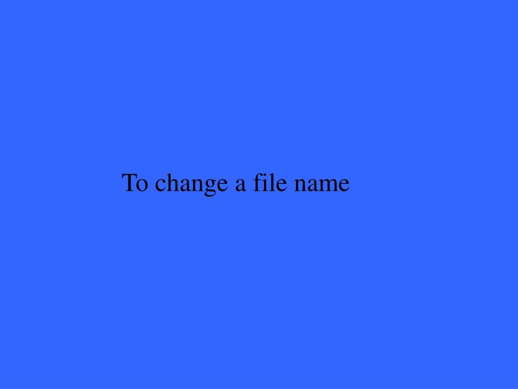 To change a file name