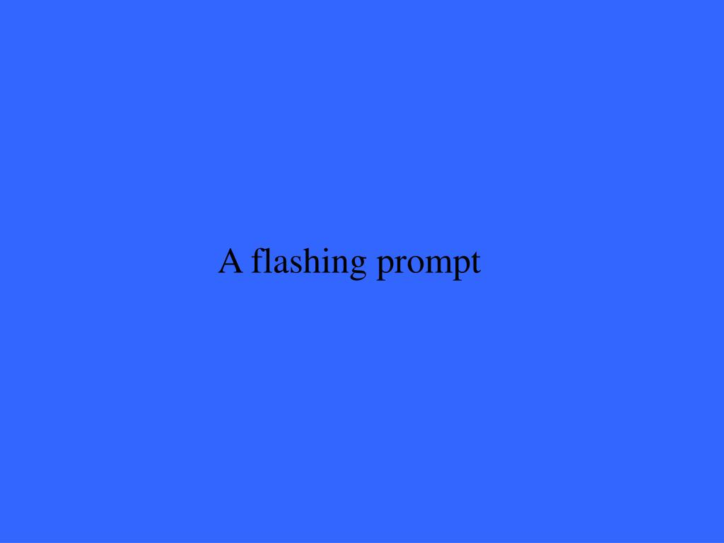 A flashing prompt
