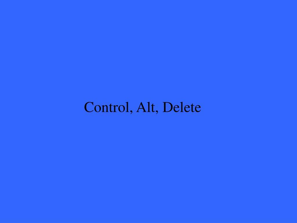 Control, Alt, Delete