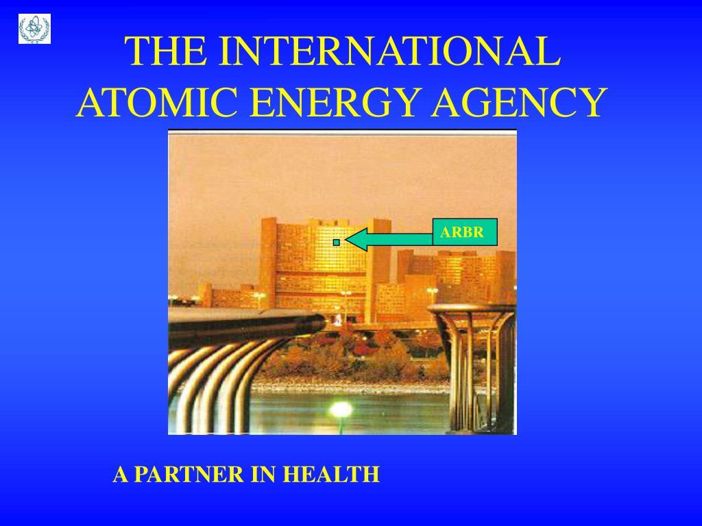 THE INTERNATIONAL ATOMIC ENERGY AGENCY