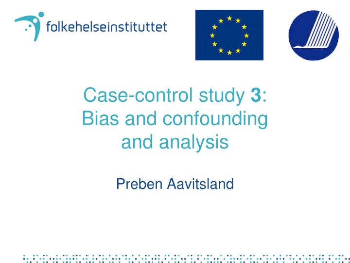 biases in case-control studies ppt Confounding and bias in case-control studies ching-lan cheng (鄭靜蘭), phd assistant professor institute of clinical pharmacy and pharmaceutical sciences.