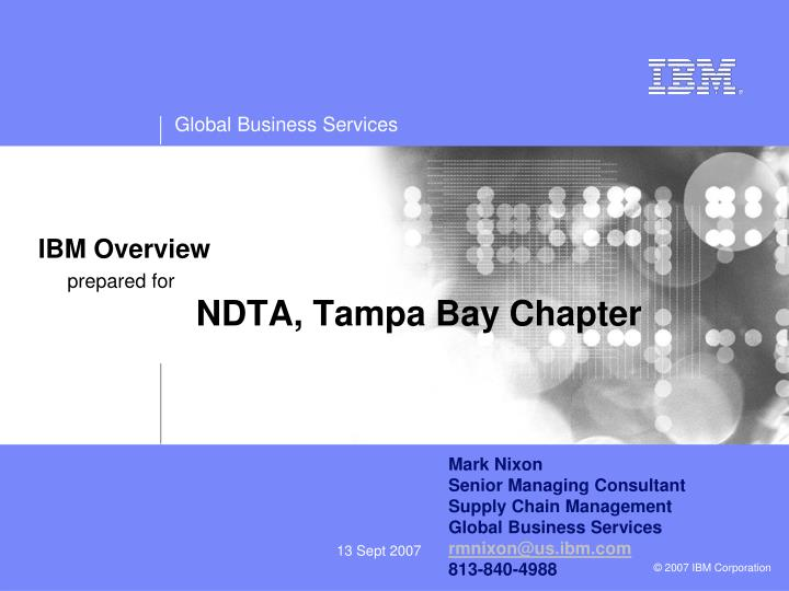 Ibm overview prepared for ndta tampa bay chapter