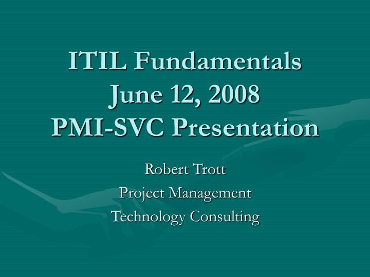 Itil fundamentals june 12 2008 pmi svc presentation
