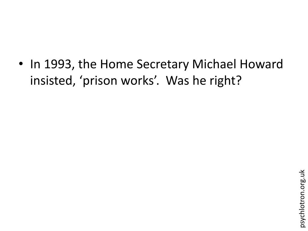 In 1993, the Home Secretary Michael Howard insisted, 'prison works'.  Was he right?