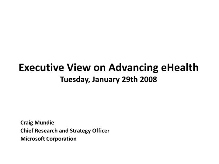 Executive view on advancing ehealth tuesday january 29th 2008