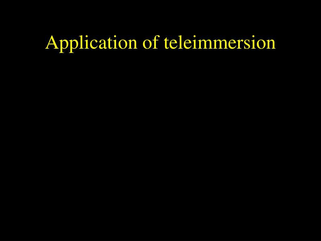 Application of teleimmersion