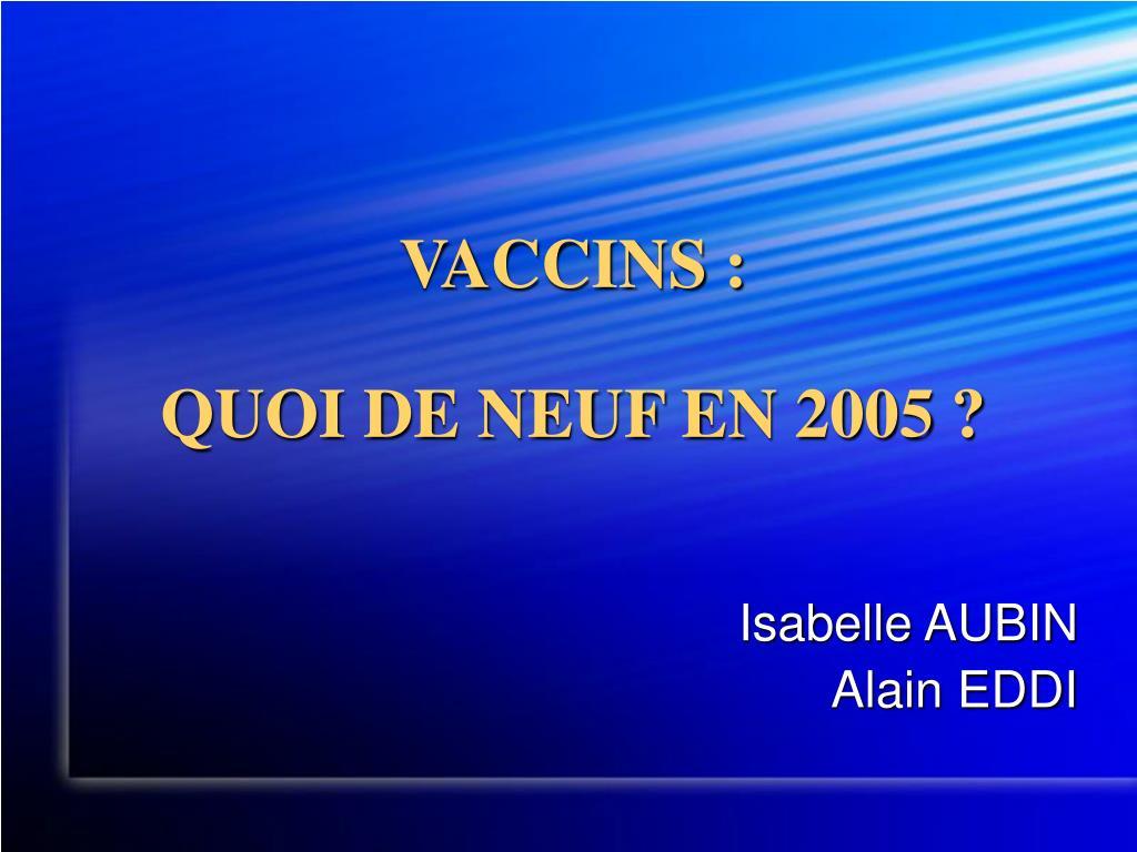 vaccins quoi de neuf en 2005 l.