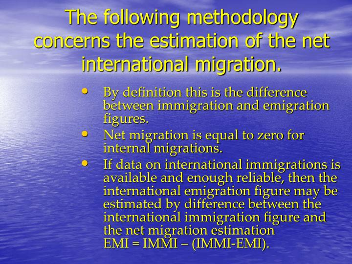 The following methodology concerns the estimation of the net international migration