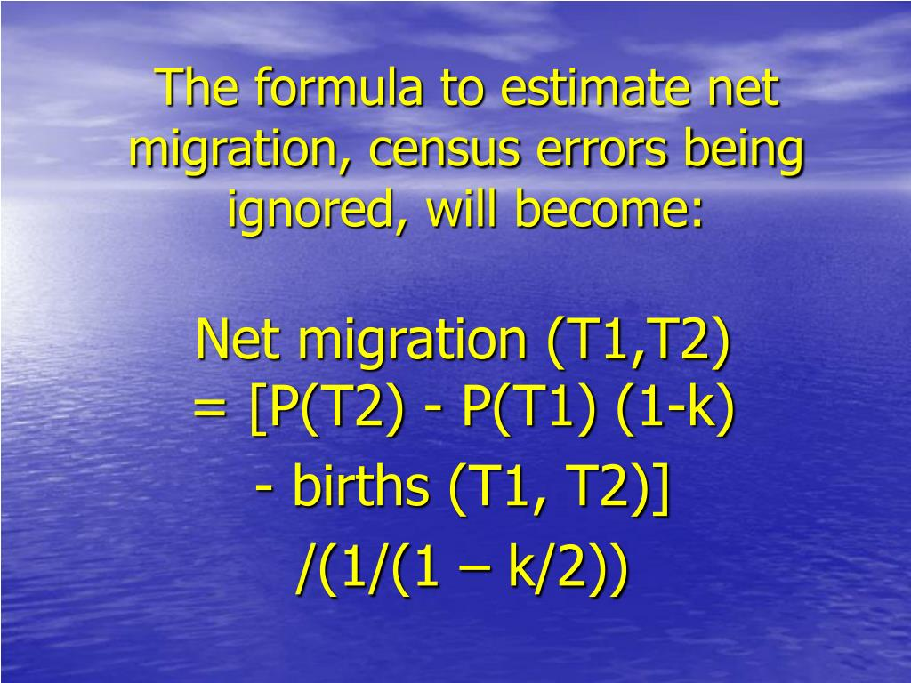 The formula to estimate net migration, census errors being ignored, will become: