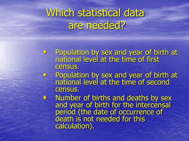 Which statistical data are needed