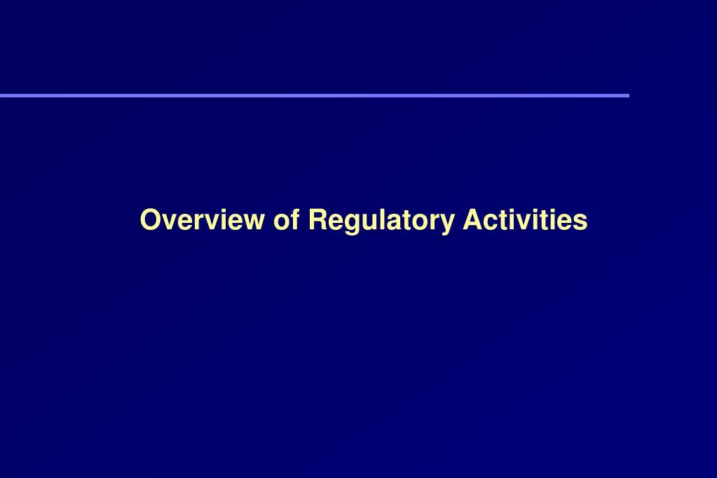 Overview of Regulatory Activities