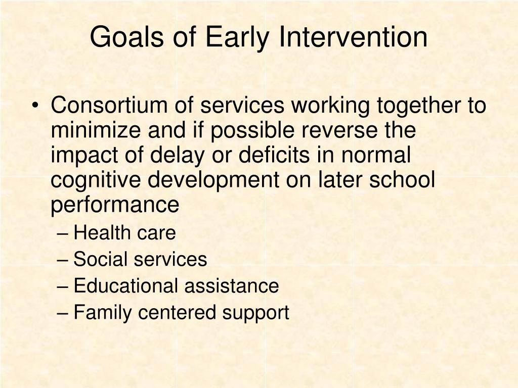 Goals of Early Intervention