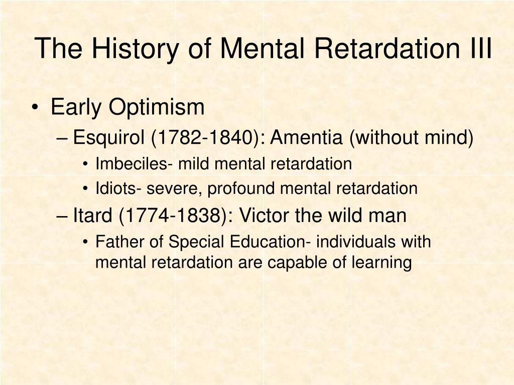 The History of Mental Retardation III