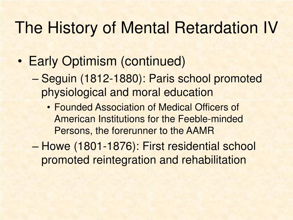 The History of Mental Retardation IV