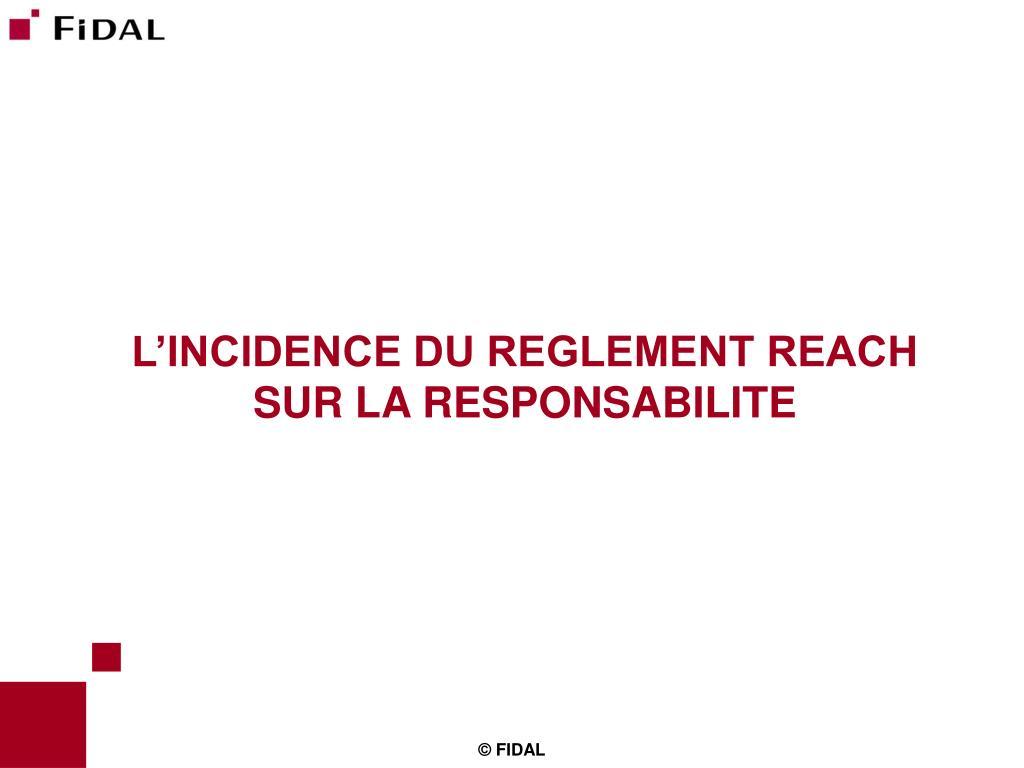 L'INCIDENCE DU REGLEMENT REACH SUR LA RESPONSABILITE