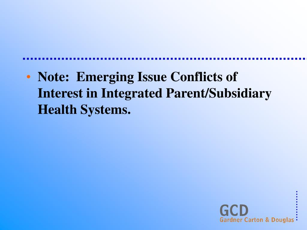 Note:  Emerging Issue Conflicts of Interest in Integrated Parent/Subsidiary Health Systems.