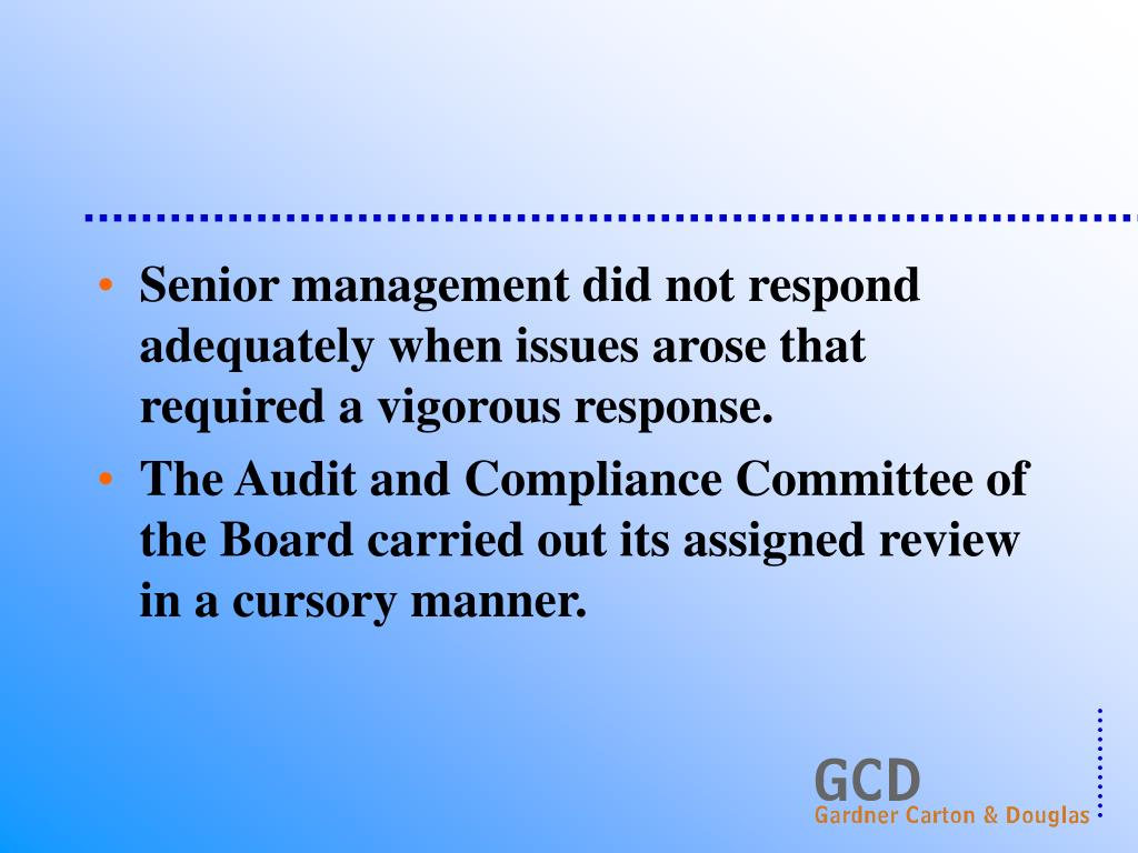 Senior management did not respond adequately when issues arose that required a vigorous response.