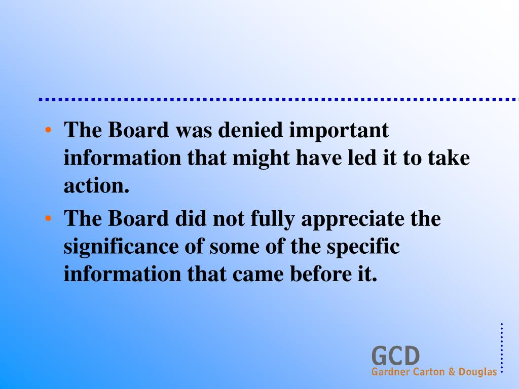 The Board was denied important information that might have led it to take action.