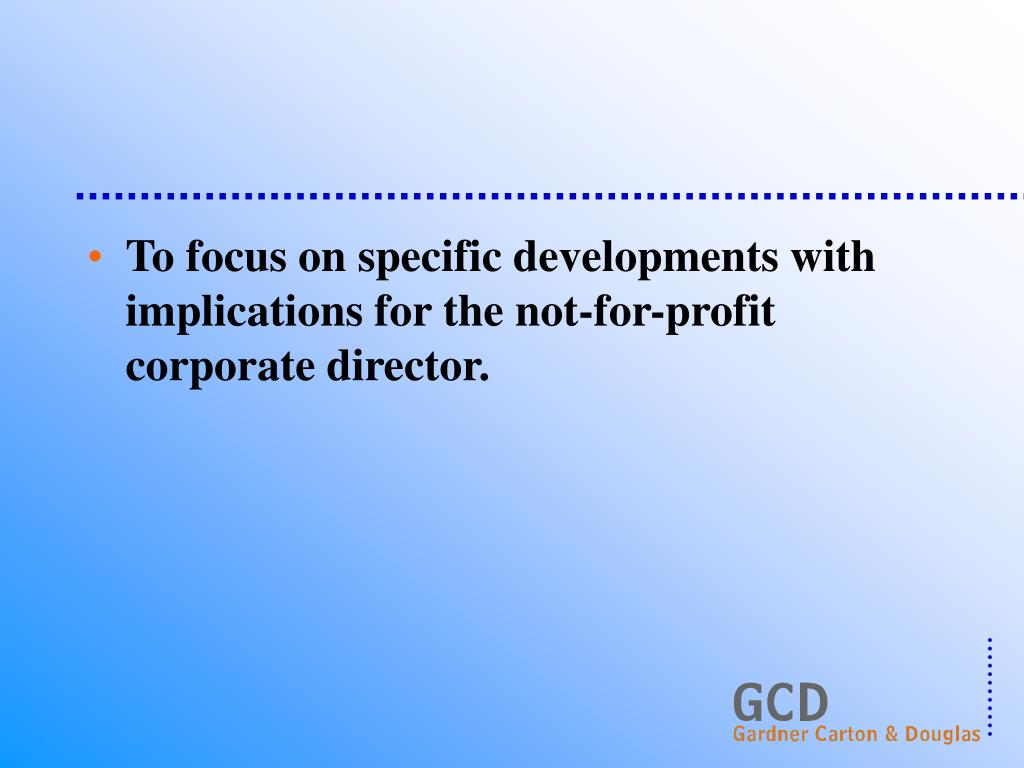 To focus on specific developments with implications for the not-for-profit corporate director.