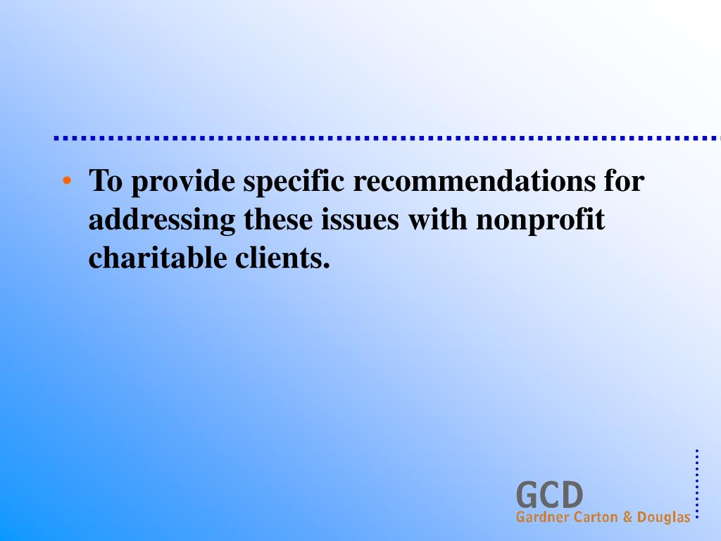 To provide specific recommendations for addressing these issues with nonprofit charitable clients.