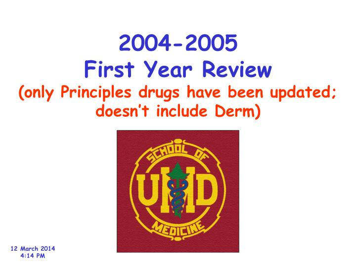 2004 2005 first year review only principles drugs have been updated doesn t include derm