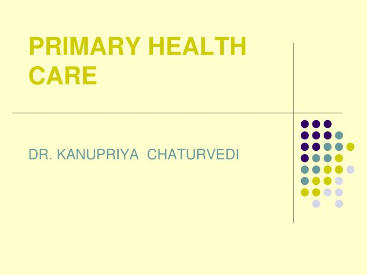 PPT - PRIMARY HEALTH CARE PowerPoint Presentation - ID:389097