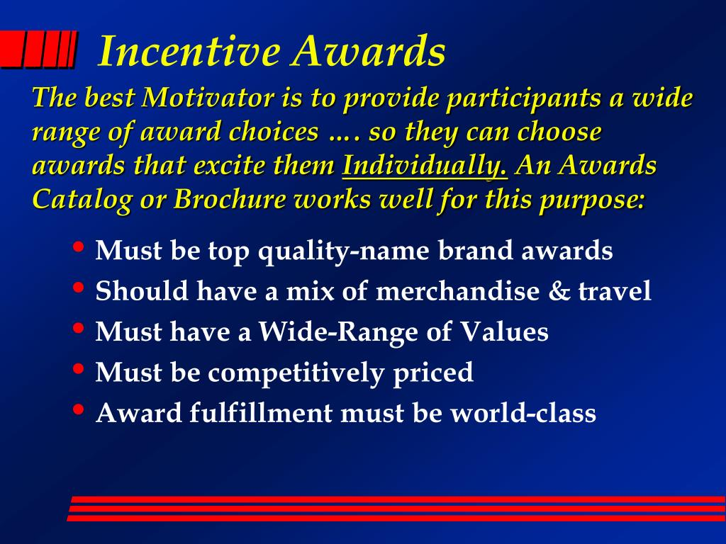 The best Motivator is to provide participants a wide range of award choices …. so they can choose awards that excite them