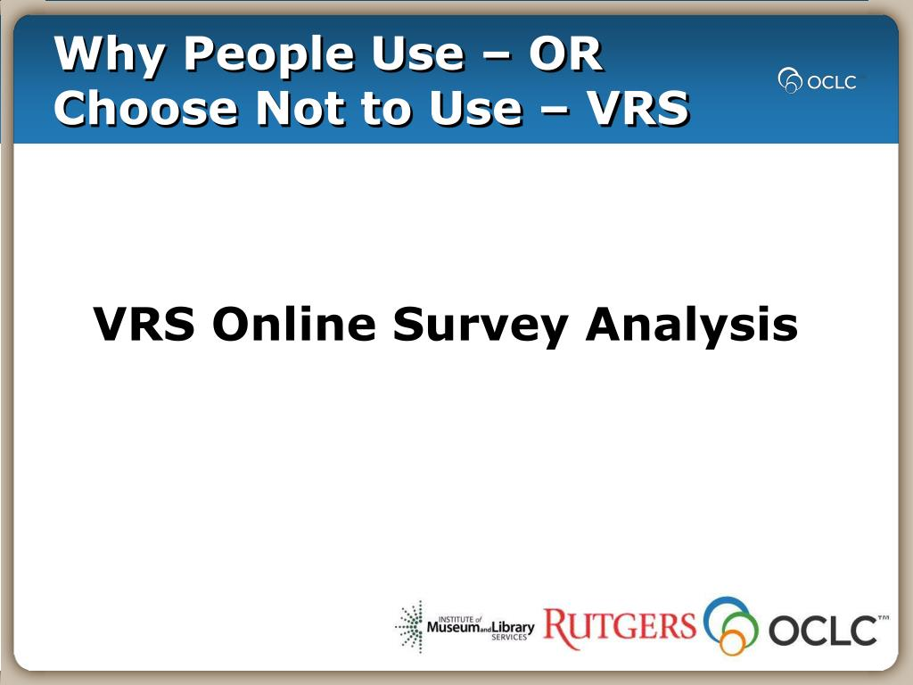 Why People Use – OR Choose Not to Use – VRS