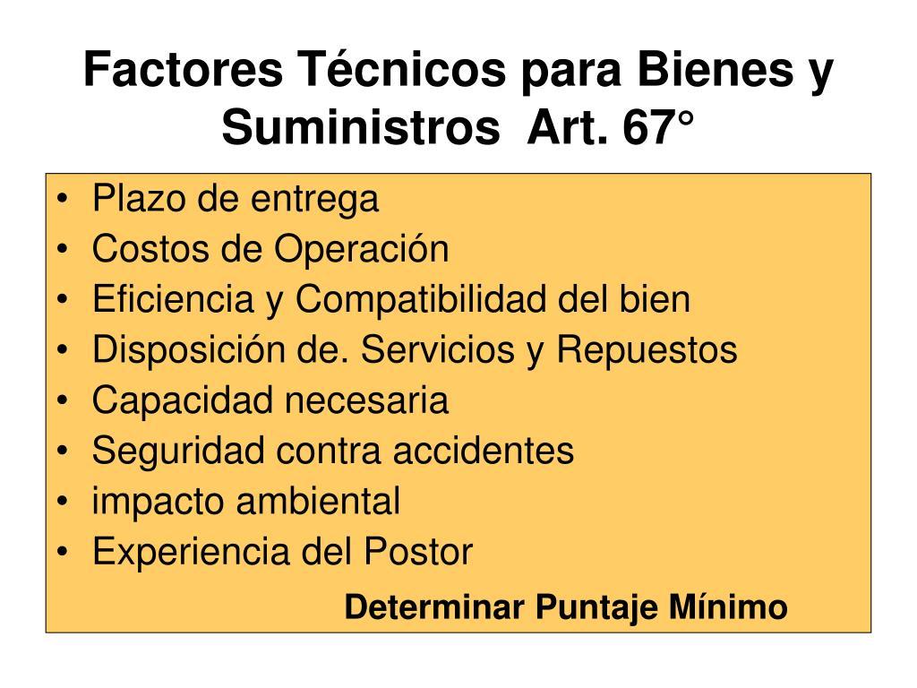 Factores Técnicos para Bienes y Suministros  Art. 67°