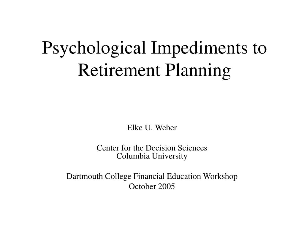 Psychological Impediments to Retirement Planning