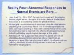 reality four abnormal responses to normal events are rare