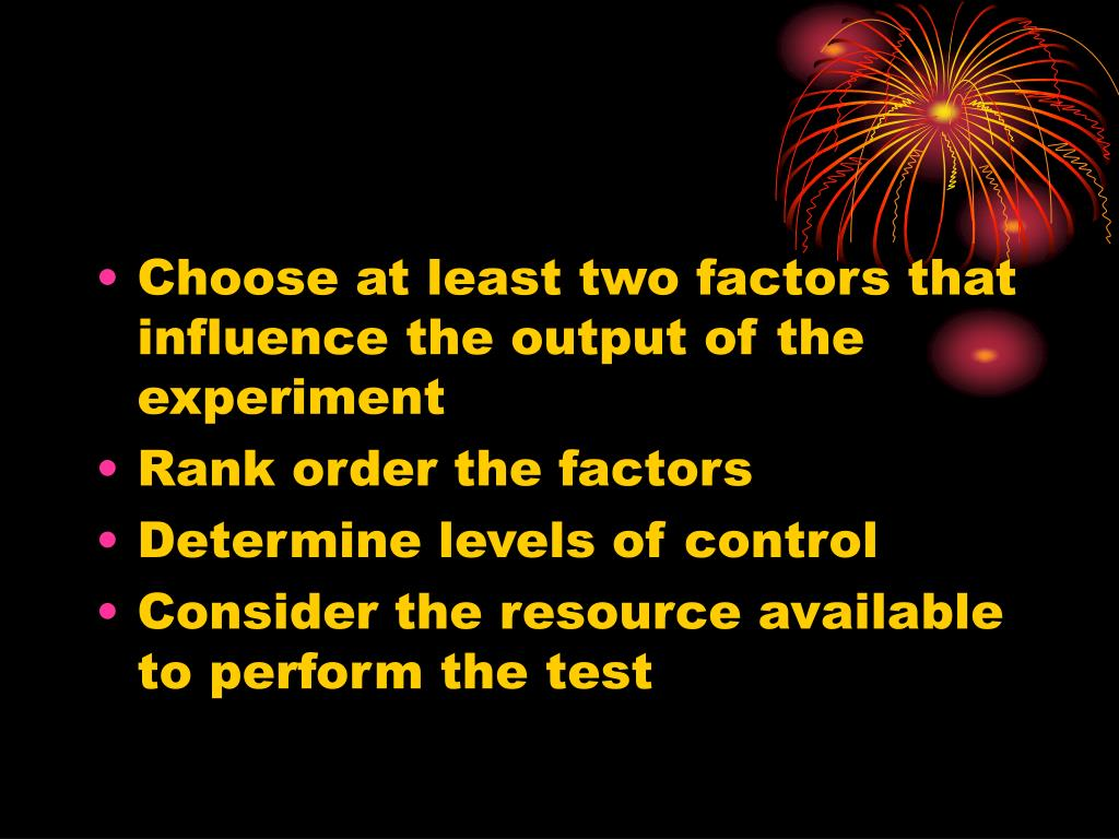 Choose at least two factors that influence the output of the experiment