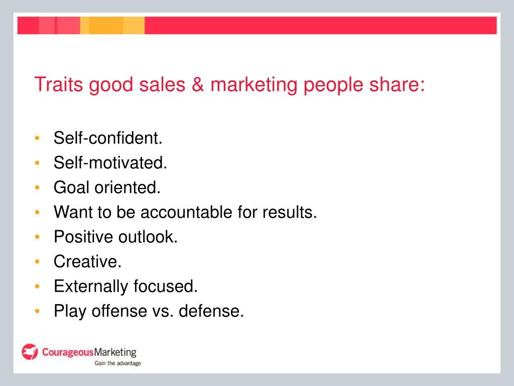 Traits good sales & marketing people share: