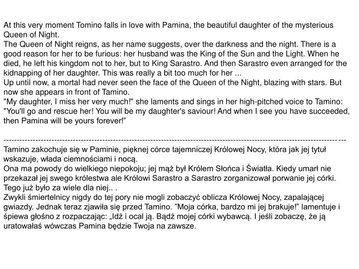 At this very moment Tomino falls in love with Pamina, the beautiful daughter of the mysterious Queen of Night.