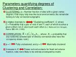 parameters quantifying degrees of clustering and correlation