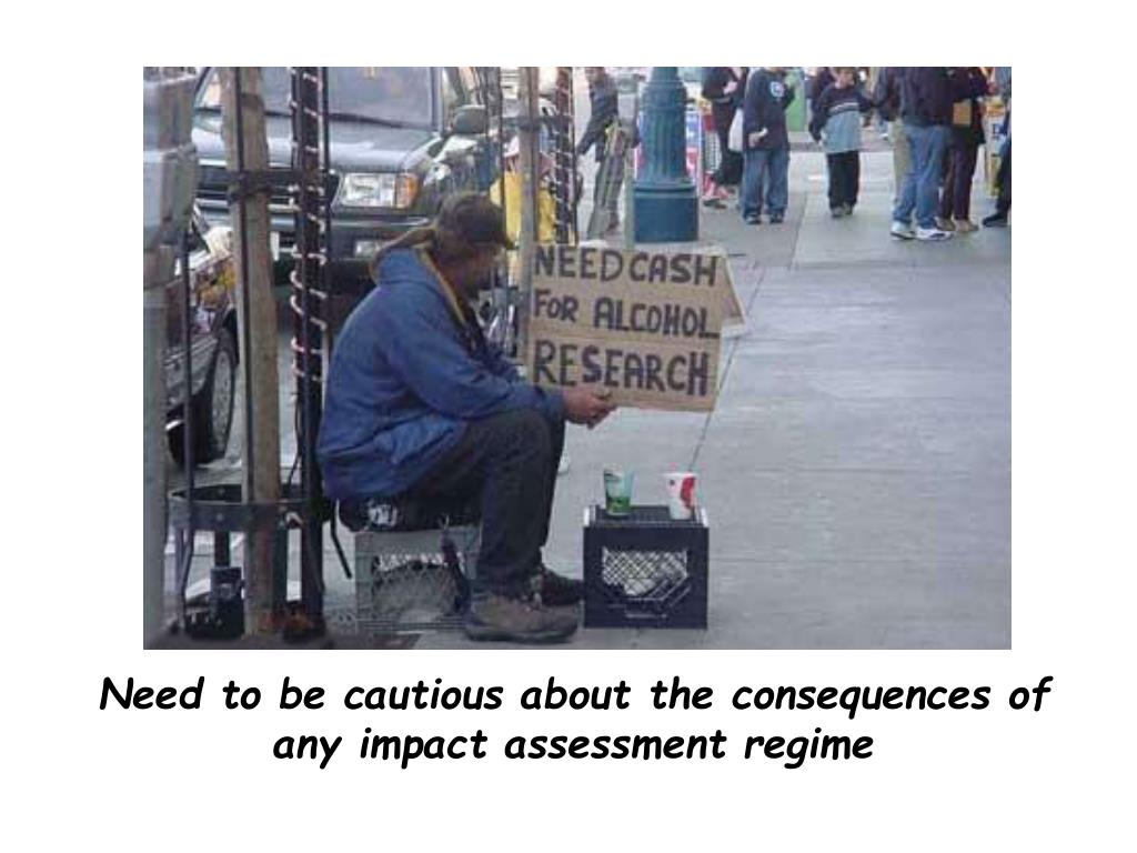 Need to be cautious about the consequences of any impact assessment regime