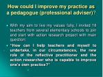 h ow could i improve my practice as a pedagogue professional adviser