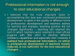 professional information is not enough to start educational changes