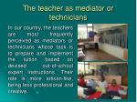 the teacher as mediator or technicians
